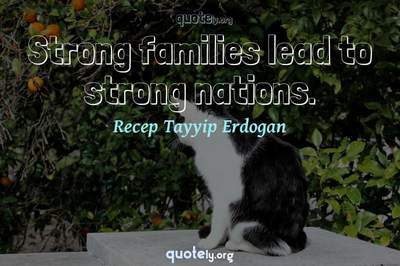 Photo Quote of Strong families lead to strong nations.