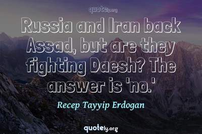 Photo Quote of Russia and Iran back Assad, but are they fighting Daesh? The answer is 'no.'