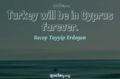 Photo Quote of Turkey will be in Cyprus forever.