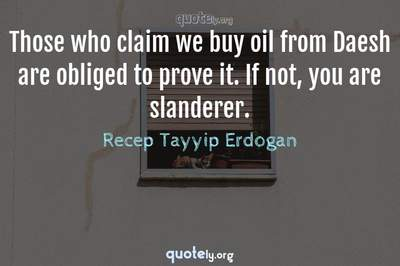 Photo Quote of Those who claim we buy oil from Daesh are obliged to prove it. If not, you are slanderer.