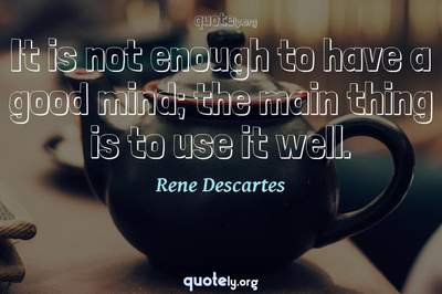 Photo Quote of It is not enough to have a good mind; the main thing is to use it well.