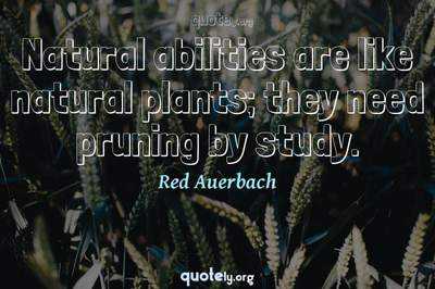 Photo Quote of Natural abilities are like natural plants; they need pruning by study.