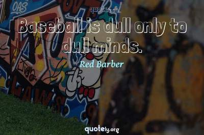 Photo Quote of Baseball is dull only to dull minds.
