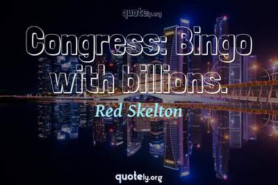 Photo Quote of Congress: Bingo with billions.