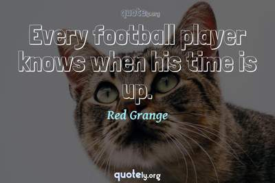 Photo Quote of Every football player knows when his time is up.