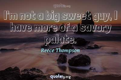Photo Quote of I'm not a big sweet guy, I have more of a savory palate.