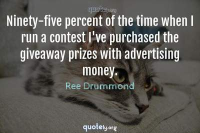 Photo Quote of Ninety-five percent of the time when I run a contest I've purchased the giveaway prizes with advertising money.