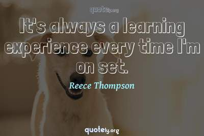 Photo Quote of It's always a learning experience every time I'm on set.