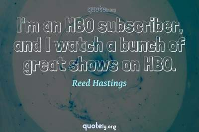 Photo Quote of I'm an HBO subscriber, and I watch a bunch of great shows on HBO.