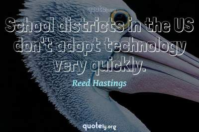 Photo Quote of School districts in the US don't adopt technology very quickly.
