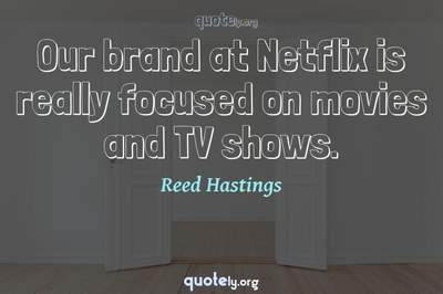 Photo Quote of Our brand at Netflix is really focused on movies and TV shows.