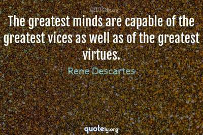 Photo Quote of The greatest minds are capable of the greatest vices as well as of the greatest virtues.