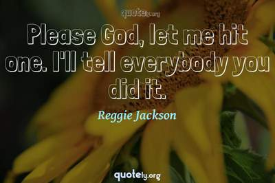 Photo Quote of Please God, let me hit one. I'll tell everybody you did it.