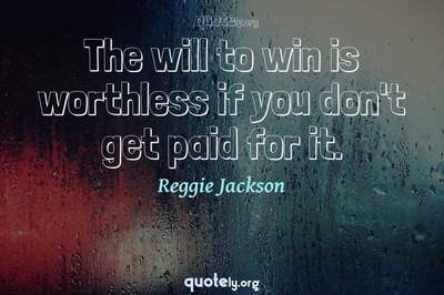Photo Quote of The will to win is worthless if you don't get paid for it.