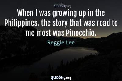Photo Quote of When I was growing up in the Philippines, the story that was read to me most was Pinocchio.
