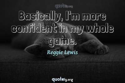 Photo Quote of Basically, I'm more confident in my whole game.
