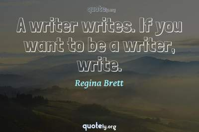 Photo Quote of A writer writes. If you want to be a writer, write.