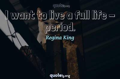 Photo Quote of I want to live a full life - period.
