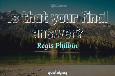 Photo Quote of Is that your final answer?