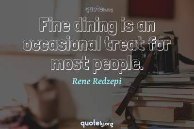 Photo Quote of Fine dining is an occasional treat for most people.