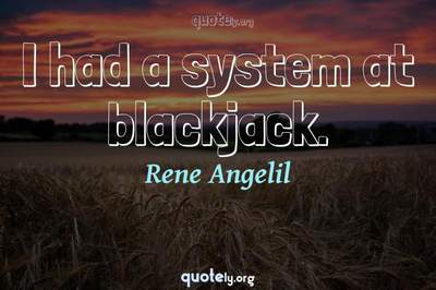 Photo Quote of I had a system at blackjack.
