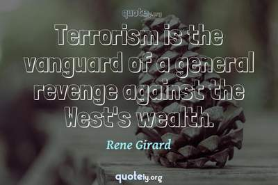 Photo Quote of Terrorism is the vanguard of a general revenge against the West's wealth.