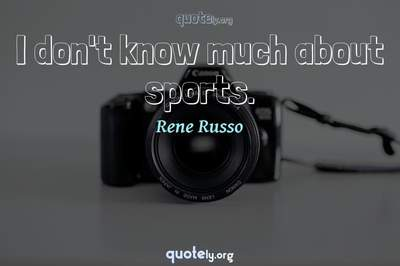 Photo Quote of I don't know much about sports.