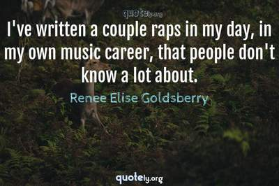 Photo Quote of I've written a couple raps in my day, in my own music career, that people don't know a lot about.