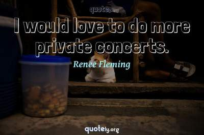 Photo Quote of I would love to do more private concerts.