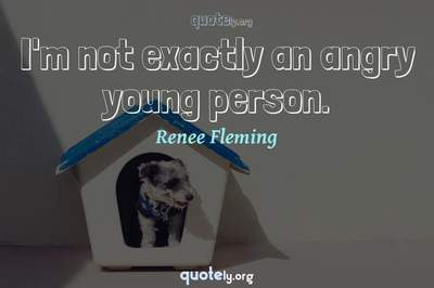 Photo Quote of I'm not exactly an angry young person.