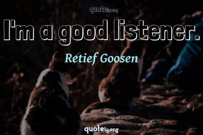 Photo Quote of I'm a good listener.