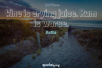 Photo Quote of Wine is crying juice. Rum is worse.