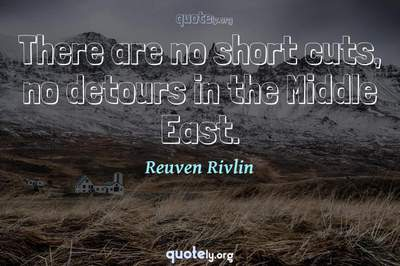 Photo Quote of There are no short cuts, no detours in the Middle East.