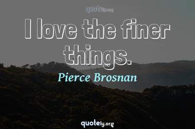 Photo Quote of I love the finer things.