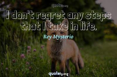 Photo Quote of I don't regret any steps that I take in life.