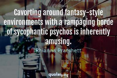 Photo Quote of Cavorting around fantasy-style environments with a rampaging horde of sycophantic psychos is inherently amusing.