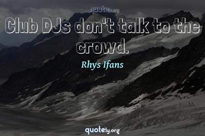 Photo Quote of Club DJs don't talk to the crowd.