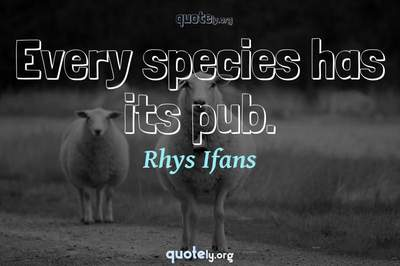 Photo Quote of Every species has its pub.