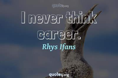 Photo Quote of I never think career.