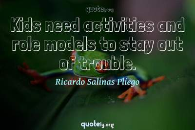 Photo Quote of Kids need activities and role models to stay out of trouble.