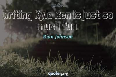 Photo Quote of Writing Kylo Ren is just so much fun.