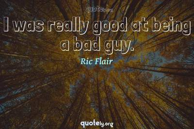 Photo Quote of I was really good at being a bad guy.