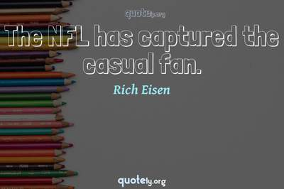 Photo Quote of The NFL has captured the casual fan.
