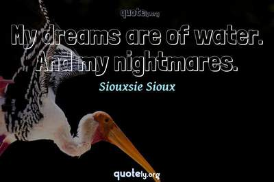 Photo Quote of My dreams are of water. And my nightmares.