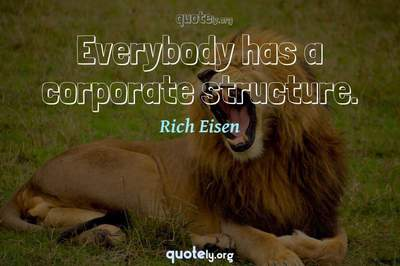 Photo Quote of Everybody has a corporate structure.