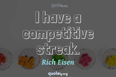 Photo Quote of I have a competitive streak.