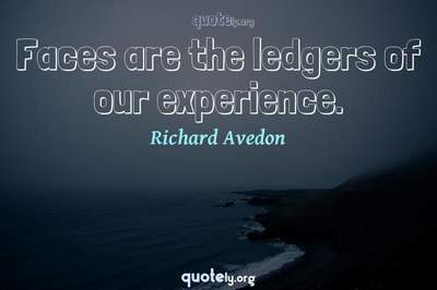 Photo Quote of Faces are the ledgers of our experience.