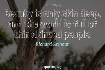 Photo Quote of Beauty is only skin deep, and the world is full of thin skinned people.