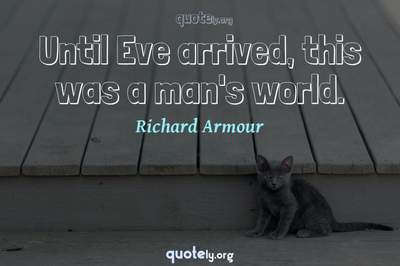 Photo Quote of Until Eve arrived, this was a man's world.