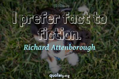 Photo Quote of I prefer fact to fiction.